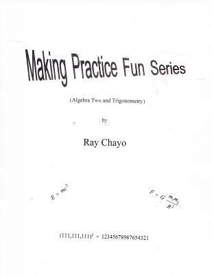 Making Practice Fun Series ( Algebra Two and Trigonometry)  by  Ray Chayo