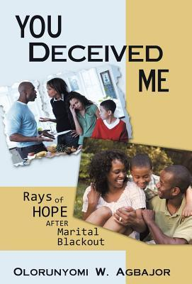 You Deceived Me: Rays of Hope After Marital Blackout  by  Olorunyomi W Agbajor