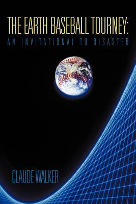 The Earth Baseball Tourney: An Invitational to Disaster Claude Walker
