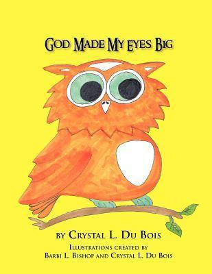God Made My Eyes Big Crystal L. Du Bois