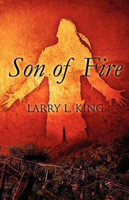 Son of Fire  by  Larry L. King Sr.