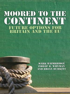 Moored to the Continent: Future Options for Britain and the Eu  by  Mark Baimbridge