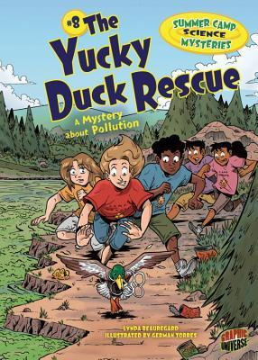 The Yucky Duck Rescue: A Mystery about Pollution Lynda Beauregard