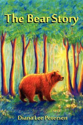 The Bear Story  by  Diana Lee Petersen