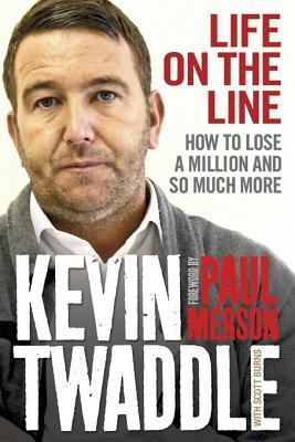 Life on the Line: How to Lose a Million and So Much More  by  Kevin Twaddle