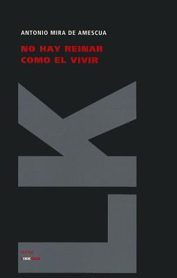 No hay reinar como el vivir  by  Antonio Mira de Amescua