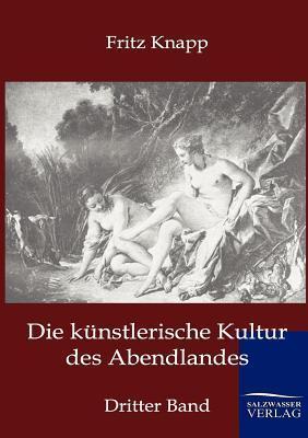 Die K Nstlerische Kultur Des Abendlandes  by  Fritz Knapp