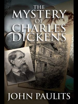 The Mystery of Charles Dickens  by  John Paulits