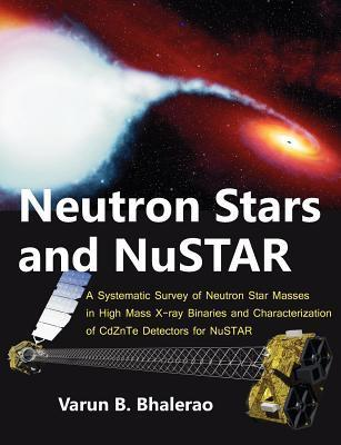 Neutron Stars and Nustar: A Systematic Survey of Neutron Star Masses in High Mass X-Ray Binaries and Characterization of Cdznte Detectors for Nustar  by  Varun B Bhalerao