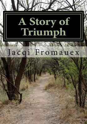 A Story of Triumph: A Story of Trumph  by  Jacqi Fromauex