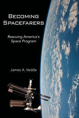 Becoming Spacefarers: Rescuing Americas Space Program James A. Vedda