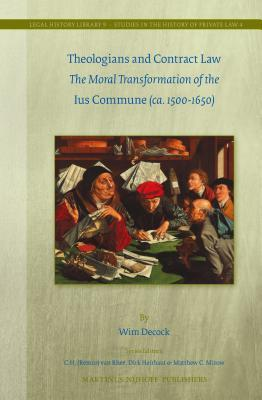 Theologians and Contract Law: The Moral Transformation of the Ius Commune (CA. 1500-1650)  by  Wim Decock