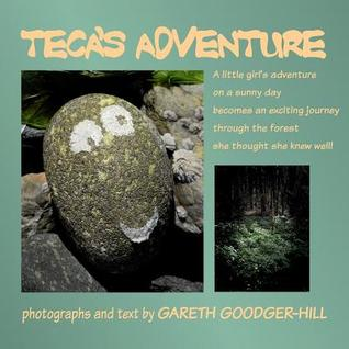 Tecas Adventure: A Photographic Adventure of a Little Girl on a Sunny Day  by  Gareth M.E. Goodger-Hill