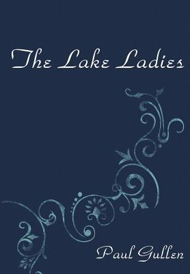 The Lake Ladies  by  Paul Gullen