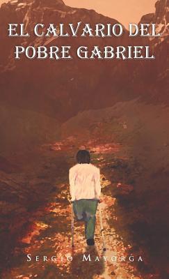 El Calvario del Pobre Gabriel Sergio Mayorga