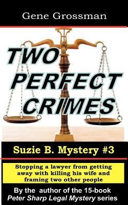Two Perfect Crimes: Suzi B. Mystery #3: Stopping a Lawyer from Getting Away with Murder  by  Gene Grossman