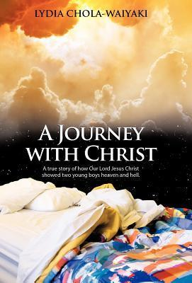 A Journey with Christ: A True Story of How Our Lord Jesus Christ  by  Lydia Chola-Waiyaki