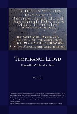 Temperance Lloyd: Hanged for Witchcraft 1682 B. Chris Nash