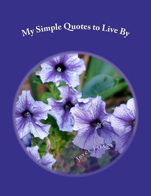 My Simple Quotes to Live by Joyce Fields