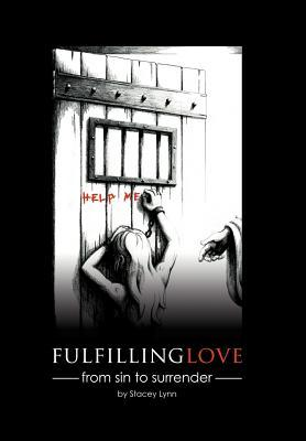 Fulfilling Love: From Sin to Surrender  by  Stacey Lynn