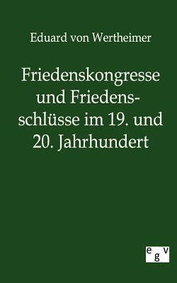 Friedenskongresse Und Friedensschl Sse Im 19. Und 20. Jahrhundert  by  Eduard Von Wertheimer