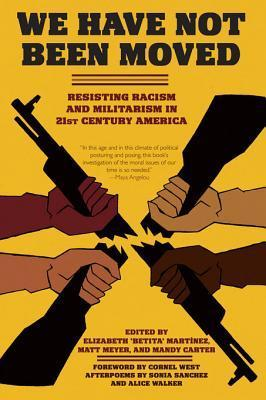 We Have Not Been Moved: Resisting Racism and Militarism in 21st Century America  by  Elizabeth Betita Martinez