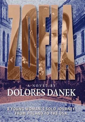 Zofia: A Young Womans Solo Journey from Poland to the USA Dolores Danek