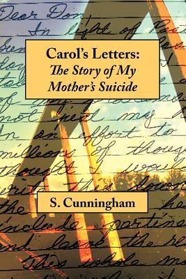 Carols Letters : The Story of My Mothers Suicide  by  Stephen Cunningham