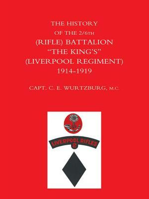The History of the 2/6th (Rifle) Battalion The Kings (Liverpool Regiment) 1914-1918  by  C.E. Wurtzburg