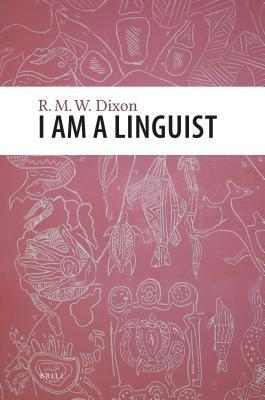 I Am a Linguist Robert M.W. Dixon