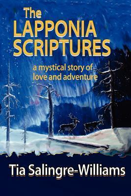 The Lapponia Scriptures: A Mystical Story of Love and Adventure Tia Salingre-Williams