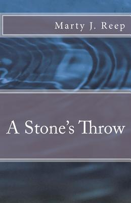 A Stones Throw  by  Marty J. Reep