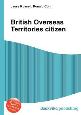 British Overseas Territories Citizen  by  Jesse Russell