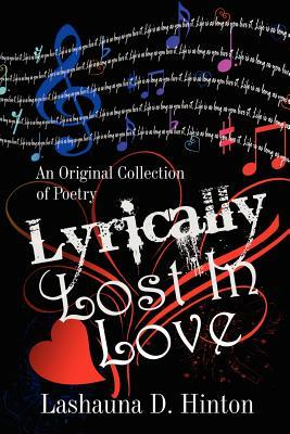 Lyrically Lost in Love: An Original Collection of Poetry  by  Lashauna D. Hinton