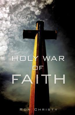 Holy War of Faith  by  Ron Christy