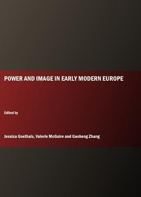 Power and Image in Early Modern Europe  by  Jessica Goethals