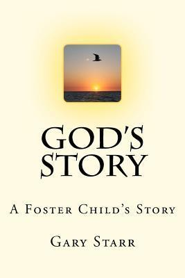 Gods Story: A Foster Childs Story Gary Starr
