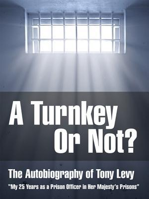 A Turnkey or Not: The Autobiography of Tony Levy Tony Levy