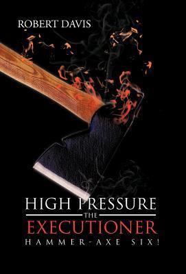 High Pressure the Executioner: Hammer-Axe Six!  by  Robert Davis