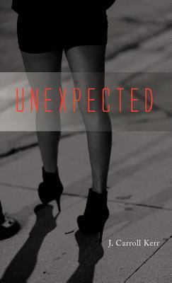 Unexpected  by  J Carroll Kerr