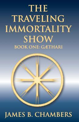 The Traveling Immortality Show  by  James B. Chambers
