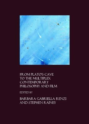 From Platos Cave to the Multiplex: Contemporary Philosophy and Film  by  Barbara Gabriella Renzi