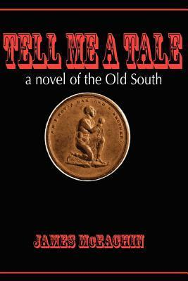Tell Me a Tale: A Novel of the Old South James McEachin