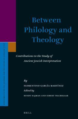 Between Philology and Theology: Contributions to the Study of Ancient Jewish Interpretation Florentino García Martínez