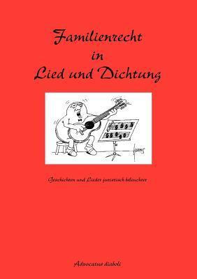 Familienrecht in Lied und Dichtung  by  Advocatus Diaboli