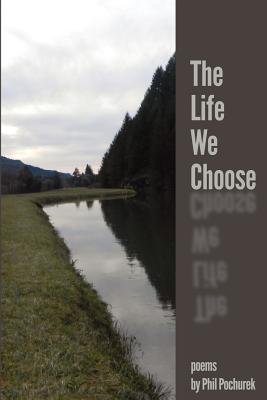 The Life We Choose Phil Pochurek