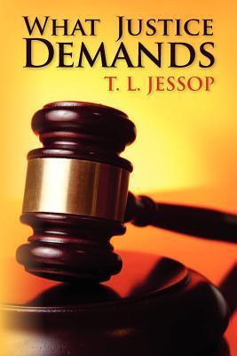 What Justice Demands T.L. Jessop