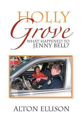 Holly Grove: What Happened to Jenny Bell?  by  Alton Ellison