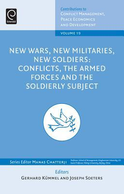 New Wars, New Militaries, New Soldiers: Conflicts, the Armed Forces and the Soldierly Subject  by  Gerhard Kummel