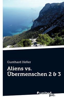 Aliens vs. Bermenschen 2 & 3  by  Gunthard Heller